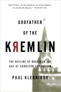 Godfather of the Kremlin by Paul Klebnikov (Russian Historical Fiction)