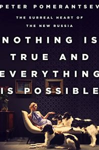 Nothing is True and Everything is Possible by Peter Pomerantsev (Russian Historical Fiction)